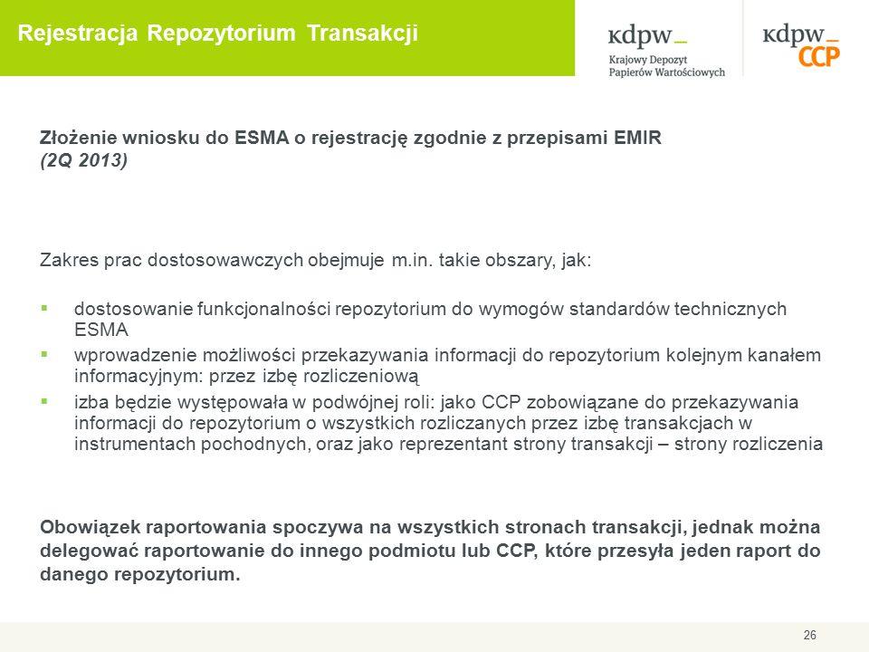26 Rejestracja Repozytorium Transakcji Złożenie wniosku do ESMA o rejestrację zgodnie z przepisami EMIR (2Q 2013) Zakres prac dostosowawczych obejmuje