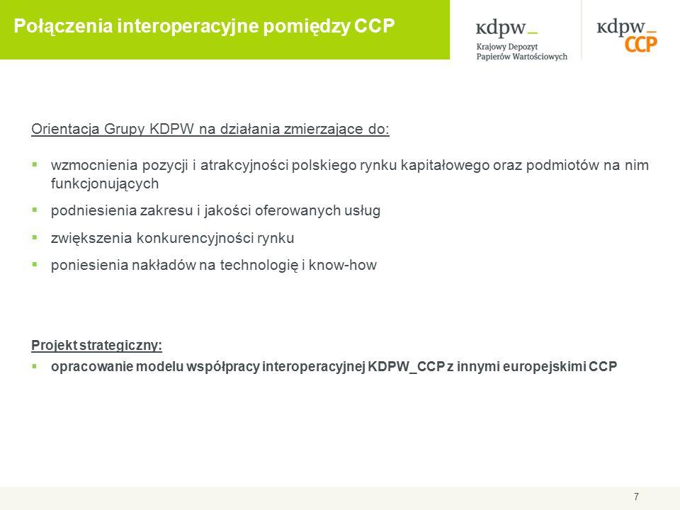 Połączenia interoperacyjne pomiędzy CCP 7 Orientacja Grupy KDPW na działania zmierzające do:  wzmocnienia pozycji i atrakcyjności polskiego rynku kapitałowego oraz podmiotów na nim funkcjonujących  podniesienia zakresu i jakości oferowanych usług  zwiększenia konkurencyjności rynku  poniesienia nakładów na technologię i know-how Projekt strategiczny:  opracowanie modelu współpracy interoperacyjnej KDPW_CCP z innymi europejskimi CCP