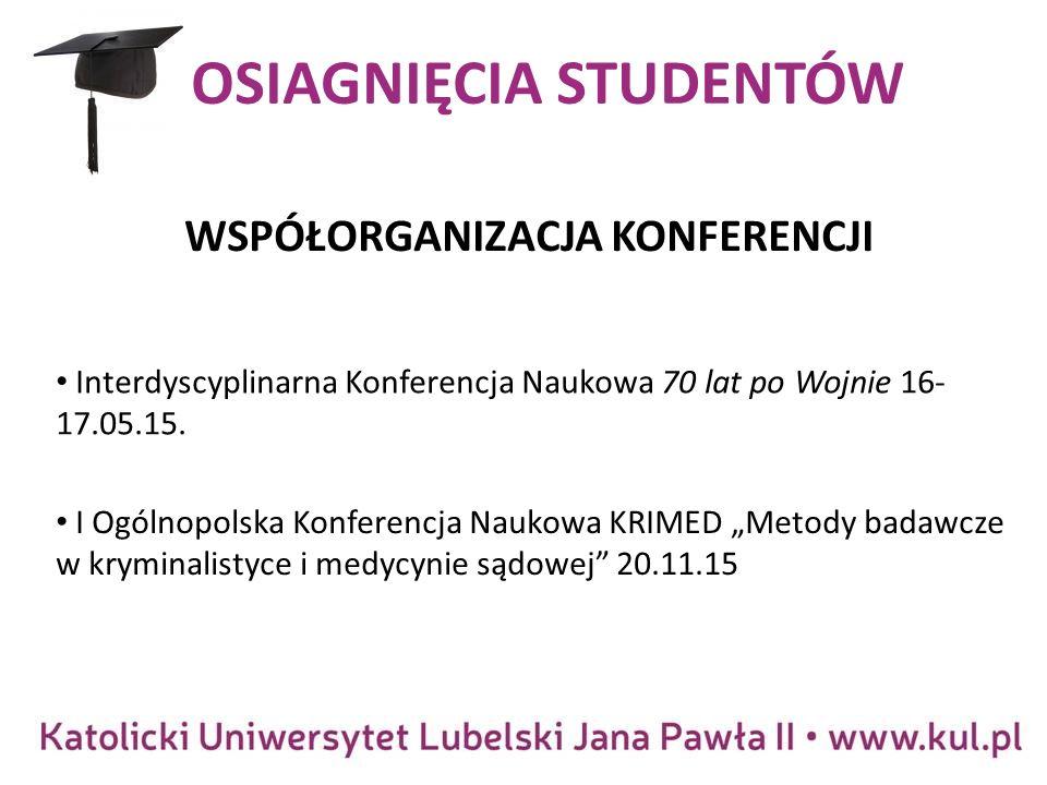 OSIAGNIĘCIA STUDENTÓW WSPÓŁORGANIZACJA KONFERENCJI Interdyscyplinarna Konferencja Naukowa 70 lat po Wojnie 16- 17.05.15.