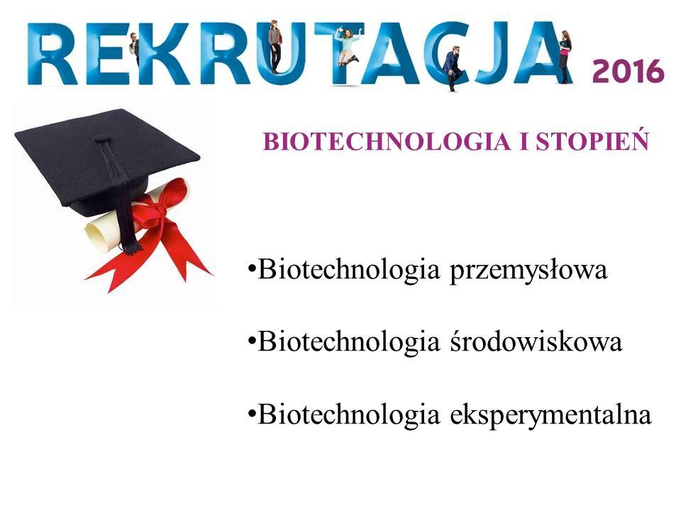 BIOTECHNOLOGIA I STOPIEŃ Biotechnologia przemysłowa Biotechnologia środowiskowa Biotechnologia eksperymentalna