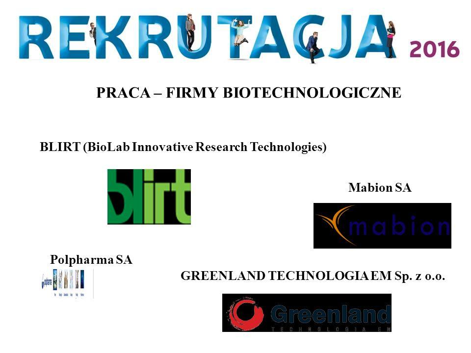 PRACA – FIRMY BIOTECHNOLOGICZNE BLIRT (BioLab Innovative Research Technologies) Mabion SA Polpharma SA GREENLAND TECHNOLOGIA EM Sp.
