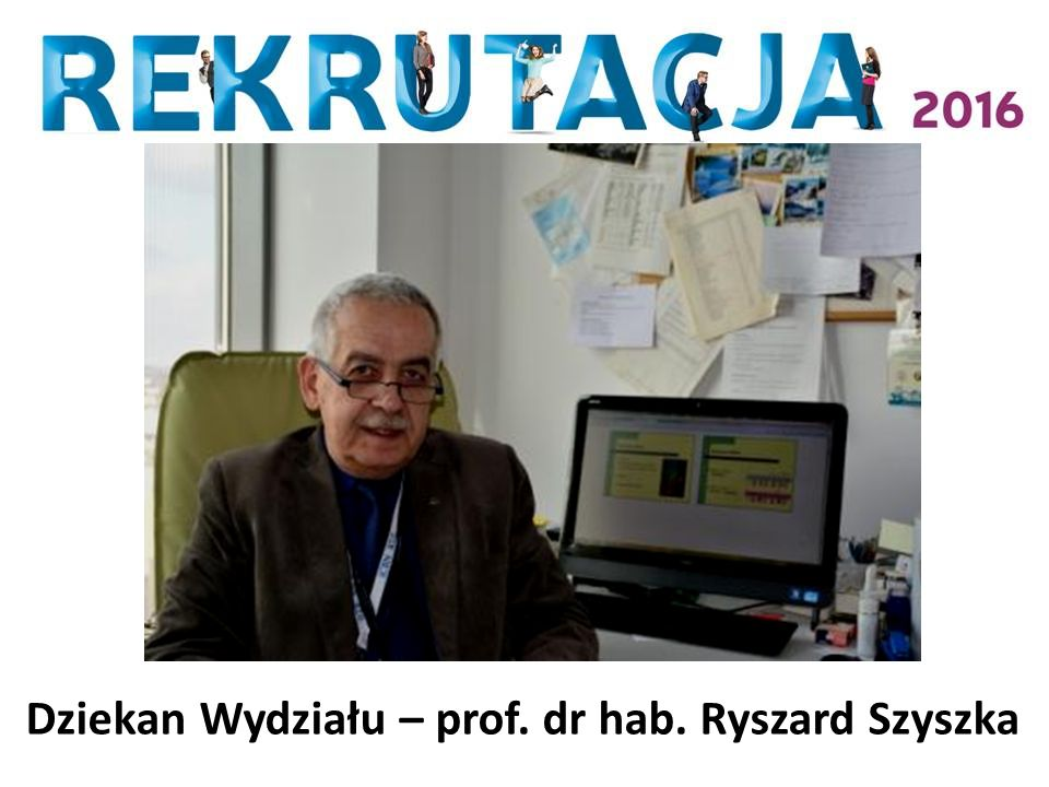 Dziekan Wydziału – prof. dr hab. Ryszard Szyszka