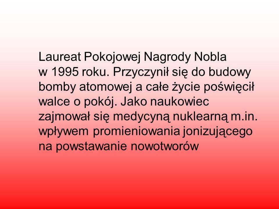 Urodził się 4 listopada 1908 w Łodzi. Zmarł 31 sierpnia 2005r. w Londynie. Polski fizyk i lider pacyfistycznego ruchu naukowców Pugwash.