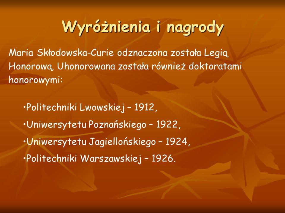 Wyróżnienia i nagrody Maria Skłodowska-Curie odznaczona została Legią Honorową. Uhonorowana została również doktoratami honorowymi: Politechniki Lwows