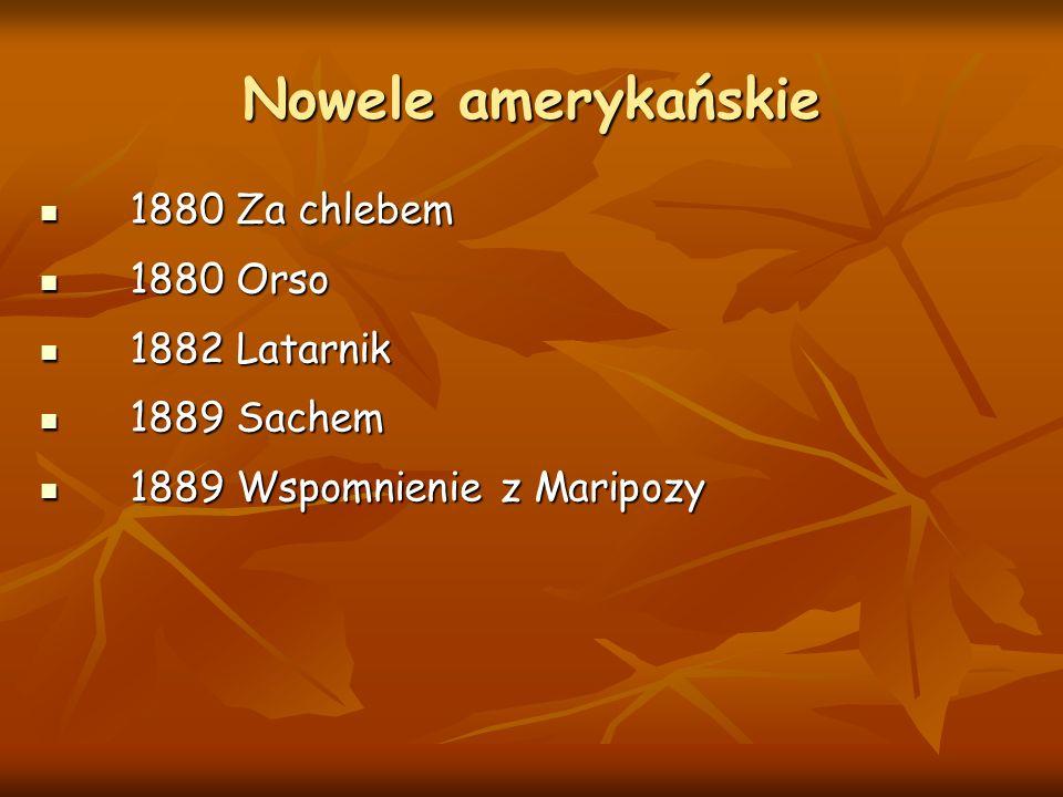 Nowele amerykańskie 1 1880 Za chlebem 880 Orso 882 Latarnik 889 Sachem 889 Wspomnienie z Maripozy