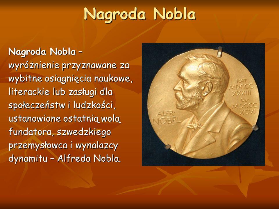 Nagroda Nobla Nagroda Nobla – wyróżnienie przyznawane za wybitne osiągnięcia naukowe, literackie lub zasługi dla społeczeństw i ludzkości, ustanowione ostatnią wolą fundatora, szwedzkiego przemysłowca i wynalazcy dynamitu – Alfreda Nobla.