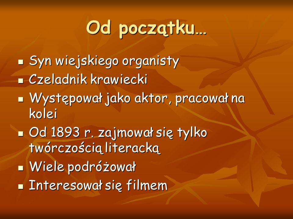Od początku… Syn wiejskiego organisty Syn wiejskiego organisty Czeladnik krawiecki Czeladnik krawiecki Występował jako aktor, pracował na kolei Występował jako aktor, pracował na kolei Od 1893 r.