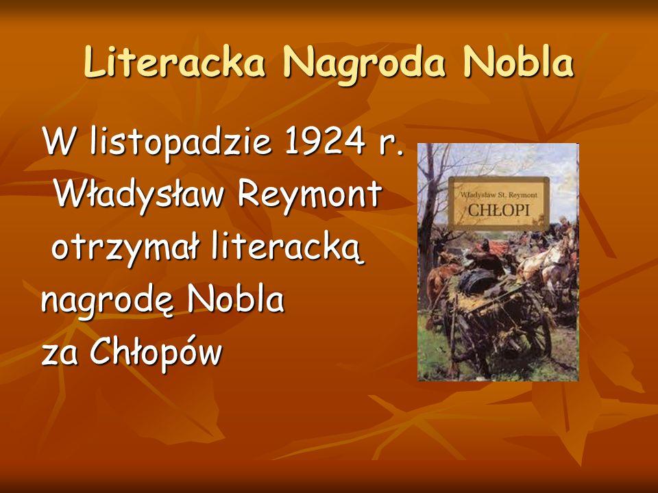 Literacka Nagroda Nobla W listopadzie 1924 r. Władysław Reymont otrzymał literacką nagrodę Nobla za Chłopów