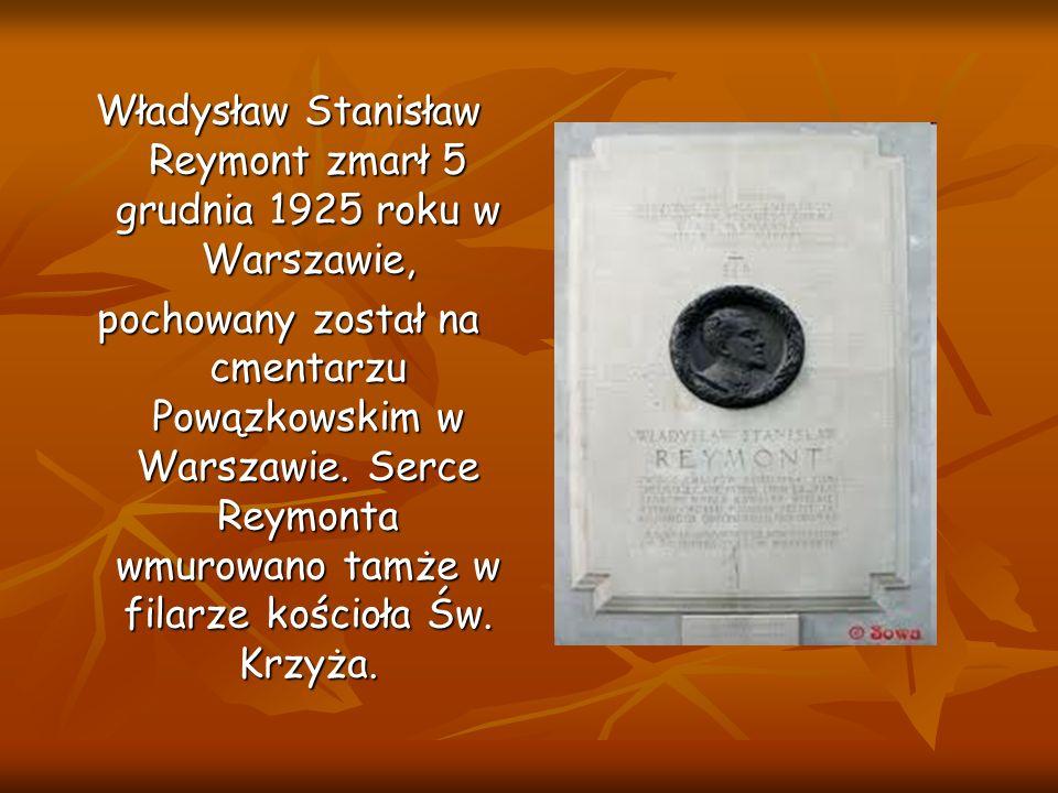 Władysław Stanisław Reymont zmarł 5 grudnia 1925 roku w Warszawie, pochowany został na cmentarzu Powązkowskim w Warszawie. Serce Reymonta wmurowano ta