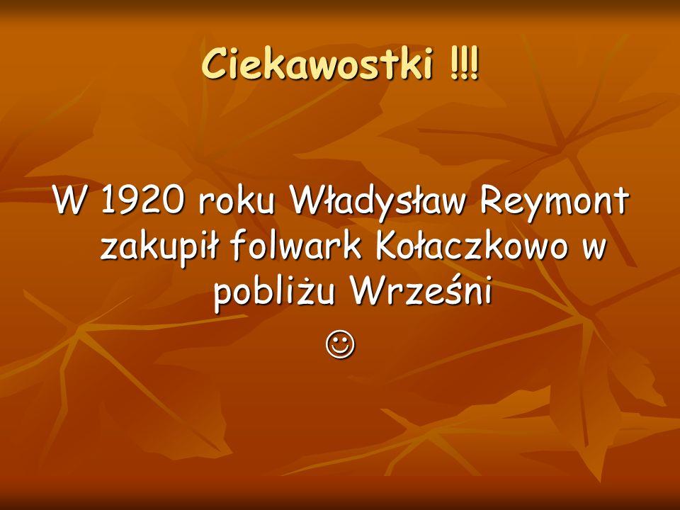 Ciekawostki !!! W 1920 roku Władysław Reymont zakupił folwark Kołaczkowo w pobliżu Wrześni