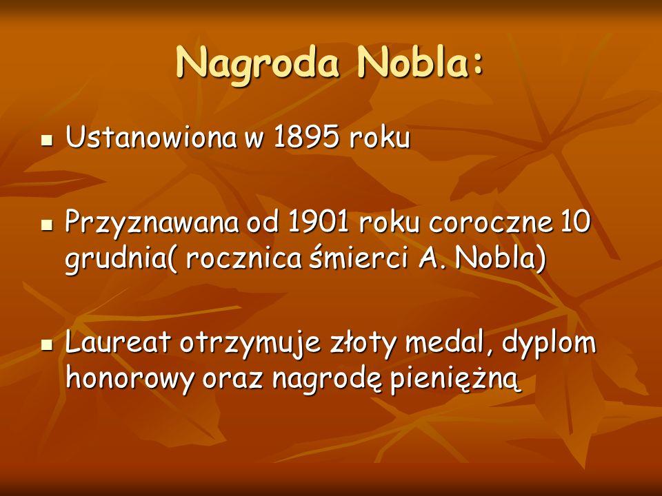 Nagroda Nobla: Ustanowiona w 1895 roku Ustanowiona w 1895 roku Przyznawana od 1901 roku coroczne 10 grudnia( rocznica śmierci A. Nobla) Przyznawana od