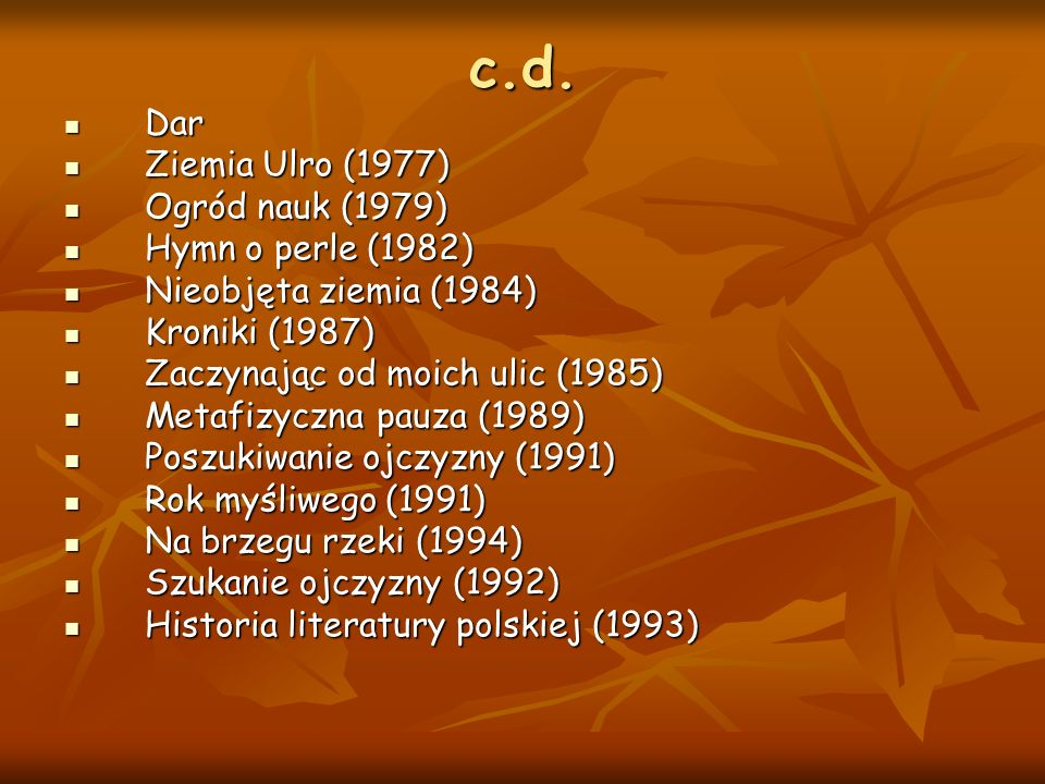 c.d. Dar Dar Ziemia Ulro (1977) Ziemia Ulro (1977) Ogród nauk (1979) Ogród nauk (1979) Hymn o perle (1982) Hymn o perle (1982) Nieobjęta ziemia (1984)