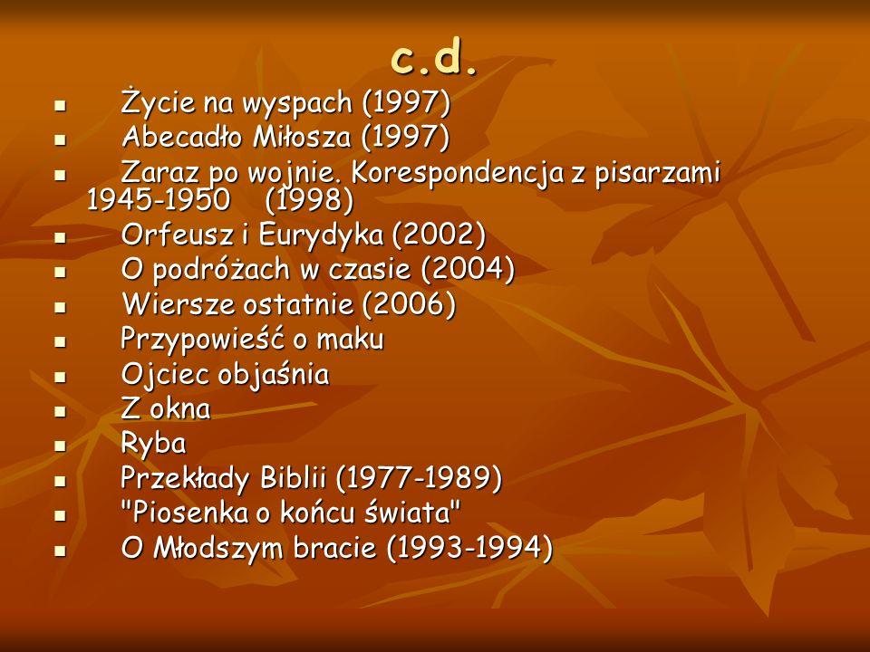 c.d. Życie na wyspach (1997) Życie na wyspach (1997) Abecadło Miłosza (1997) Abecadło Miłosza (1997) Zaraz po wojnie. Korespondencja z pisarzami 1945-