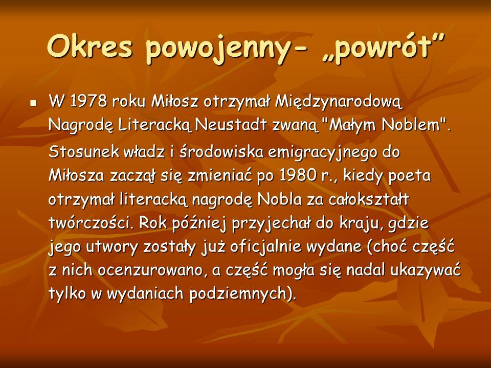 """Okres powojenny- """"powrót W 1978 roku Miłosz otrzymał Międzynarodową Nagrodę Literacką Neustadt zwaną Małym Noblem ."""