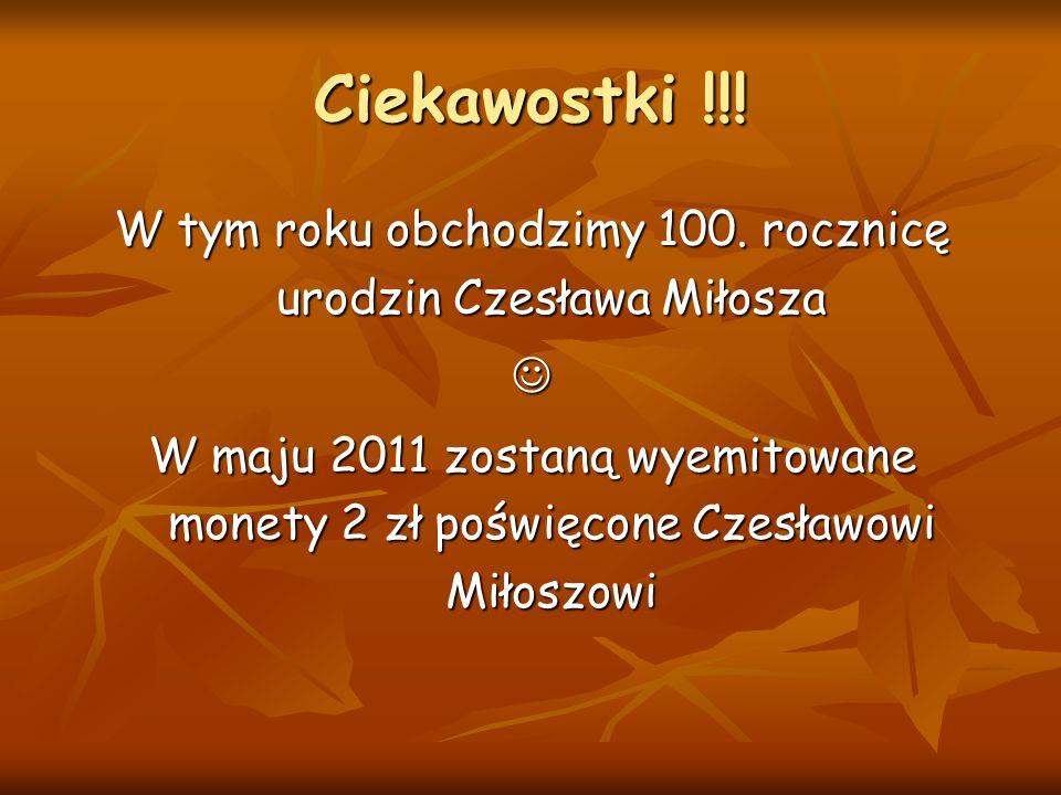 Ciekawostki !!! W tym roku obchodzimy 100. rocznicę urodzin Czesława Miłosza W maju 2011 zostaną wyemitowane monety 2 zł poświęcone Czesławowi Miłoszo