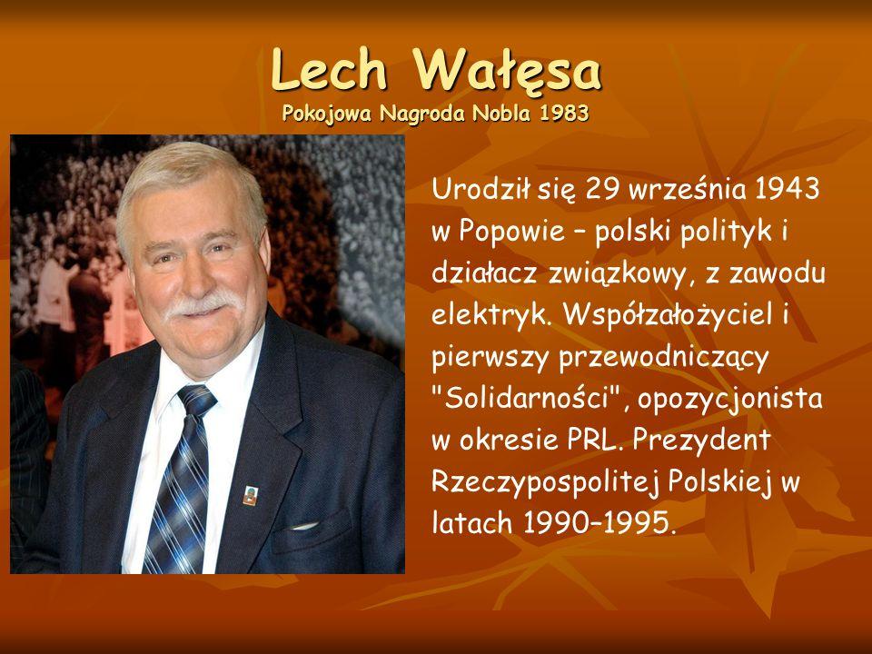 Lech Wałęsa Pokojowa Nagroda Nobla 1983 Urodził się 29 września 1943 w Popowie – polski polityk i działacz związkowy, z zawodu elektryk.