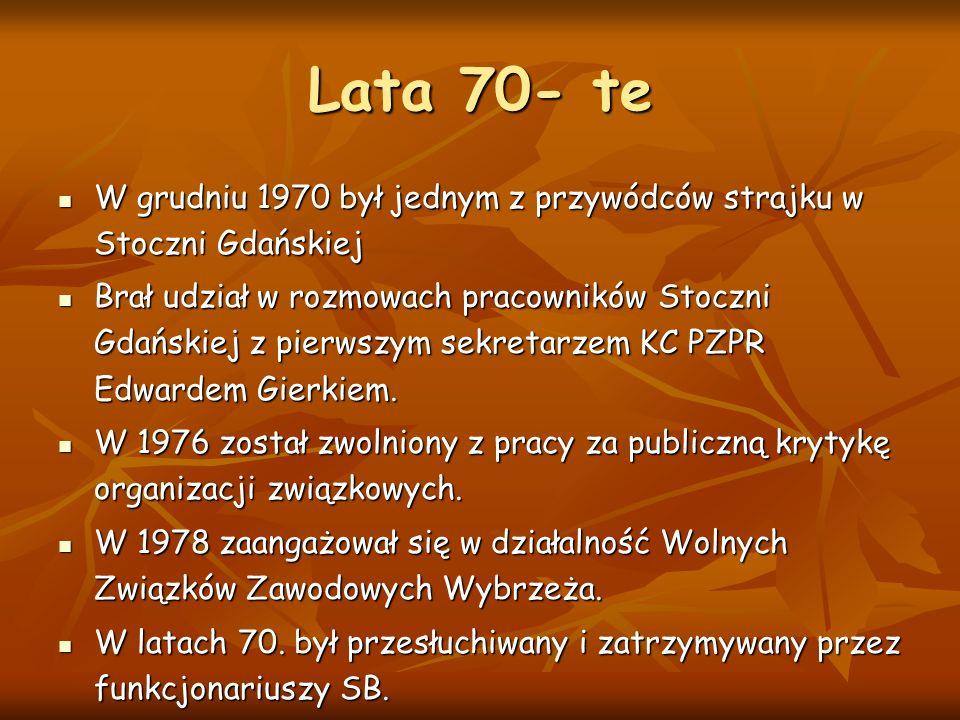 Lata 70- te W grudniu 1970 był jednym z przywódców strajku w Stoczni Gdańskiej W grudniu 1970 był jednym z przywódców strajku w Stoczni Gdańskiej Brał udział w rozmowach pracowników Stoczni Gdańskiej z pierwszym sekretarzem KC PZPR Edwardem Gierkiem.