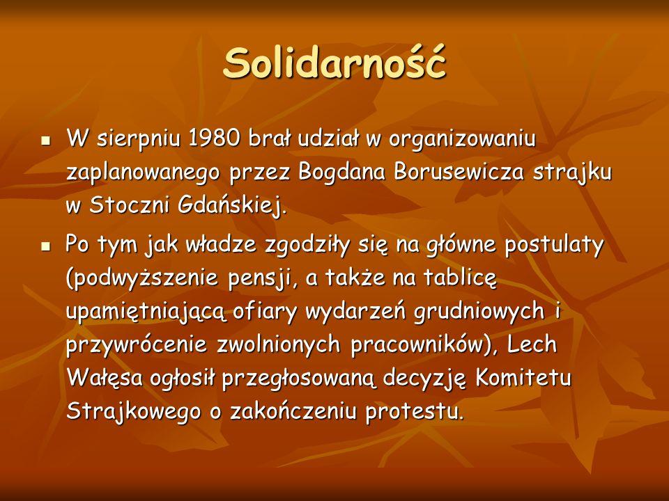 Solidarność W sierpniu 1980 brał udział w organizowaniu zaplanowanego przez Bogdana Borusewicza strajku w Stoczni Gdańskiej.