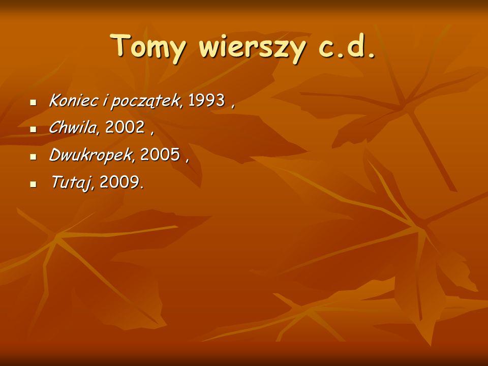 Tomy wierszy c.d. Koniec i początek, 1993, Koniec i początek, 1993, Chwila, 2002, Chwila, 2002, Dwukropek, 2005, Dwukropek, 2005, Tutaj, 2009. Tutaj,