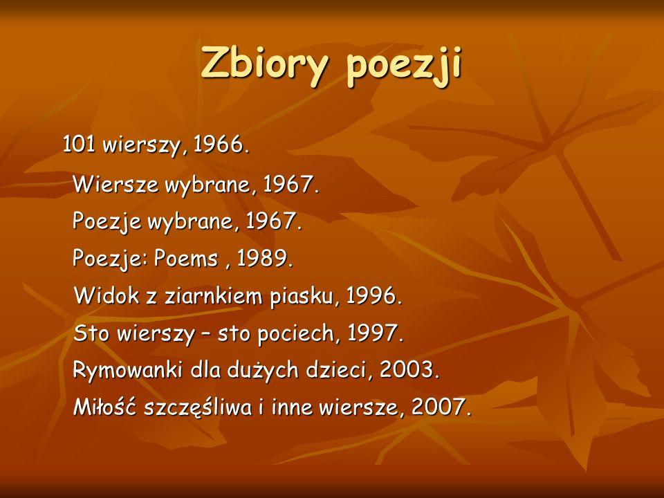 Zbiory poezji 101 wierszy, 1966. Wiersze wybrane, 1967. Poezje wybrane, 1967. Poezje: Poems, 1989. Widok z ziarnkiem piasku, 1996. Sto wierszy – sto p