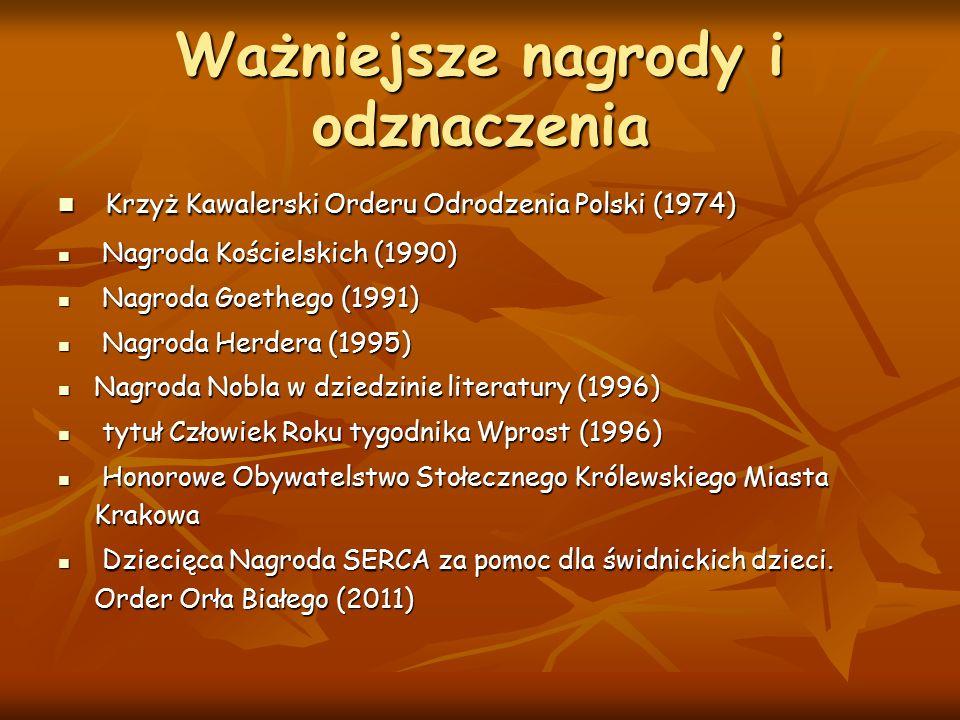 Ważniejsze nagrody i odznaczenia Krzyż Kawalerski Orderu Odrodzenia Polski (1974) Krzyż Kawalerski Orderu Odrodzenia Polski (1974) Nagroda Kościelskich (1990) Nagroda Kościelskich (1990) Nagroda Goethego (1991) Nagroda Goethego (1991) Nagroda Herdera (1995) Nagroda Herdera (1995) Nagroda Nobla w dziedzinie literatury (1996) Nagroda Nobla w dziedzinie literatury (1996) tytuł Człowiek Roku tygodnika Wprost (1996) tytuł Człowiek Roku tygodnika Wprost (1996) Honorowe Obywatelstwo Stołecznego Królewskiego Miasta Krakowa Honorowe Obywatelstwo Stołecznego Królewskiego Miasta Krakowa Dziecięca Nagroda SERCA za pomoc dla świdnickich dzieci.