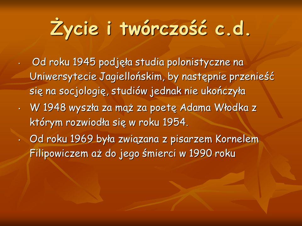 Życie i twórczość c.d. Od roku 1945 podjęła studia polonistyczne na Uniwersytecie Jagiellońskim, by następnie przenieść się na socjologię, studiów jed