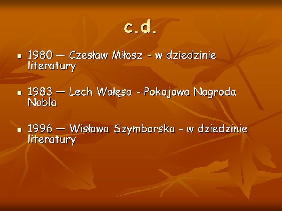 c.d. 1980 — Czesław Miłosz - w dziedzinie literatury 1980 — Czesław Miłosz - w dziedzinie literatury 1983 — Lech Wałęsa - Pokojowa Nagroda Nobla 1983