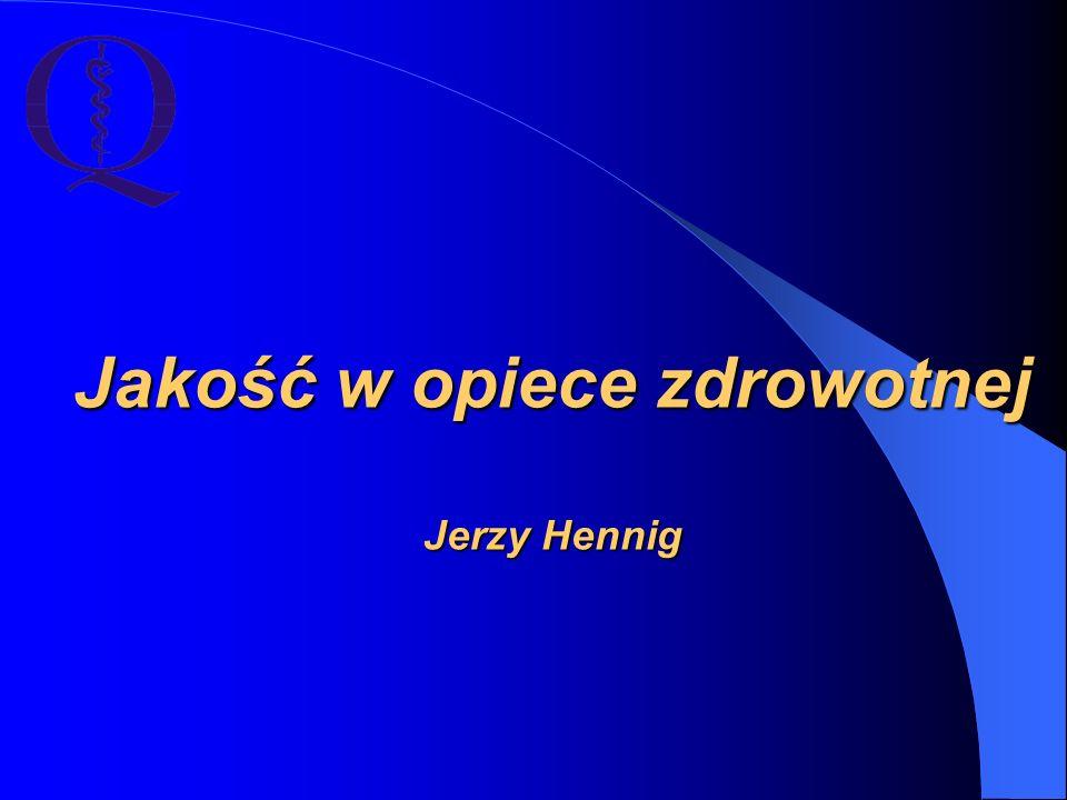 Jakość w opiece zdrowotnej Jerzy Hennig