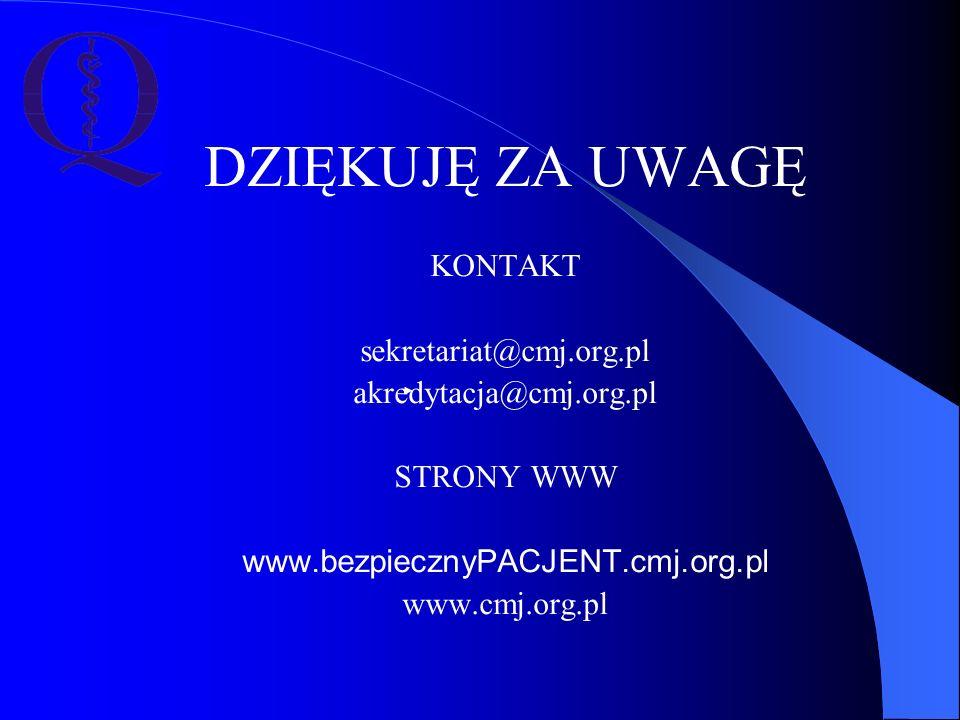 DZIĘKUJĘ ZA UWAGĘ KONTAKT sekretariat@cmj.org.pl akredytacja@cmj.org.pl STRONY WWW www.bezpiecznyPACJENT.cmj.org.pl www.cmj.org.pl