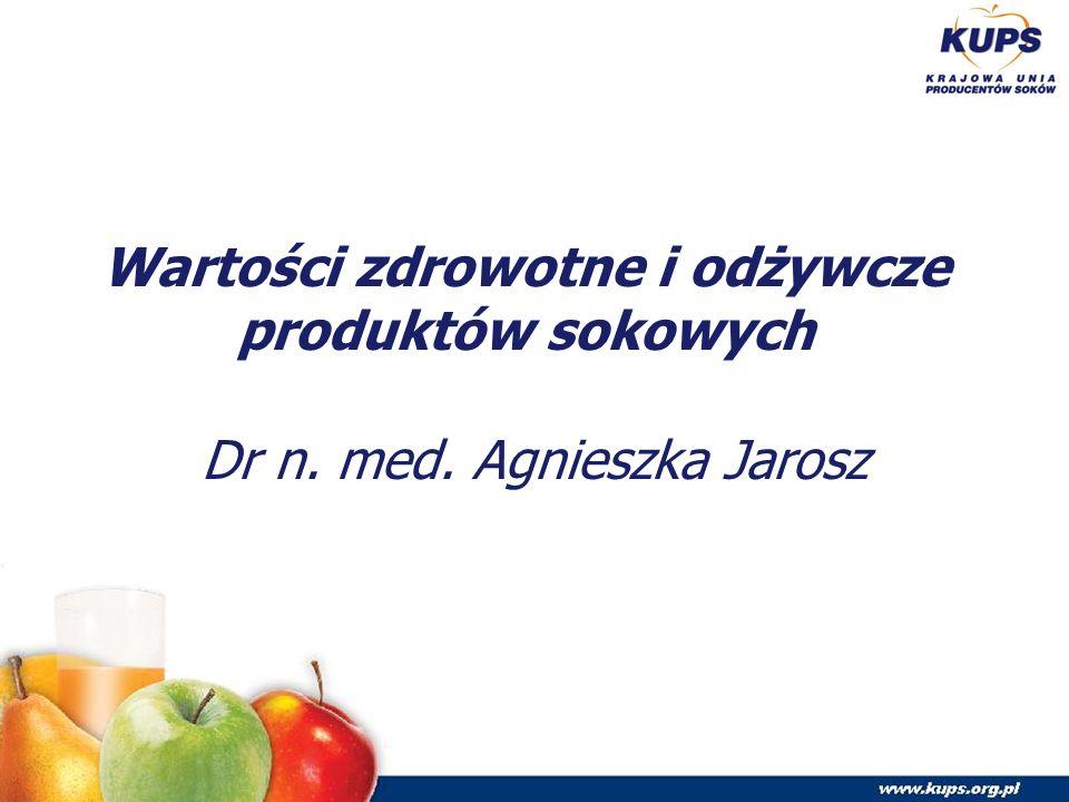Wartości zdrowotne i odżywcze produktów sokowych Dr n. med. Agnieszka Jarosz