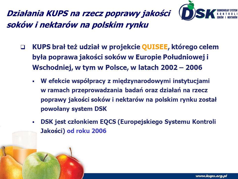 Działania KUPS na rzecz poprawy jakości soków i nektarów na polskim rynku  KUPS brał też udział w projekcie QUISEE, którego celem była poprawa jakości soków w Europie Południowej i Wschodniej, w tym w Polsce, w latach 2002 – 2006  W efekcie współpracy z międzynarodowymi instytucjami w ramach przeprowadzania badań oraz działań na rzecz poprawy jakości soków i nektarów na polskim rynku został powołany system DSK  DSK jest członkiem EQCS (Europejskiego Systemu Kontroli Jakości) od roku 2006