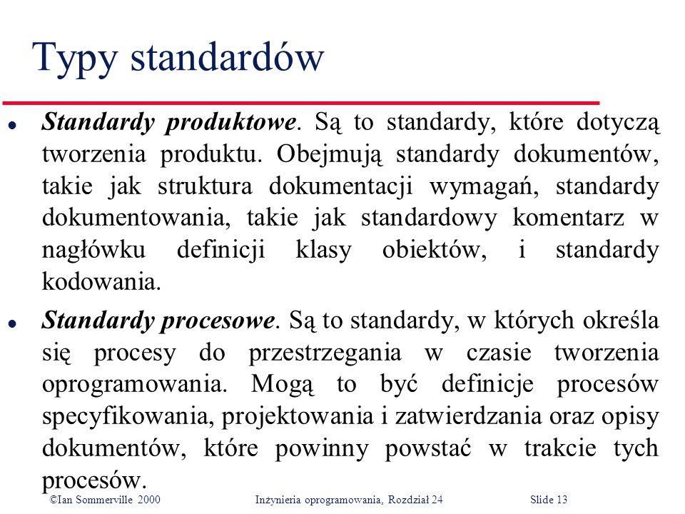©Ian Sommerville 2000 Inżynieria oprogramowania, Rozdział 24Slide 13 l Standardy produktowe.