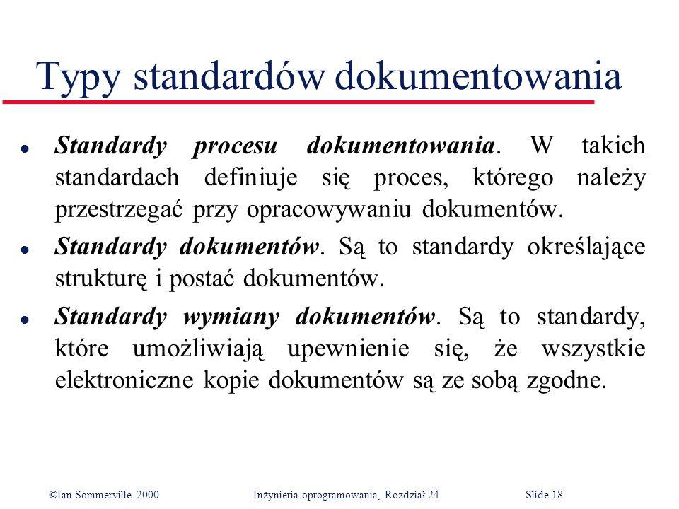 ©Ian Sommerville 2000 Inżynieria oprogramowania, Rozdział 24Slide 18 Typy standardów dokumentowania l Standardy procesu dokumentowania.