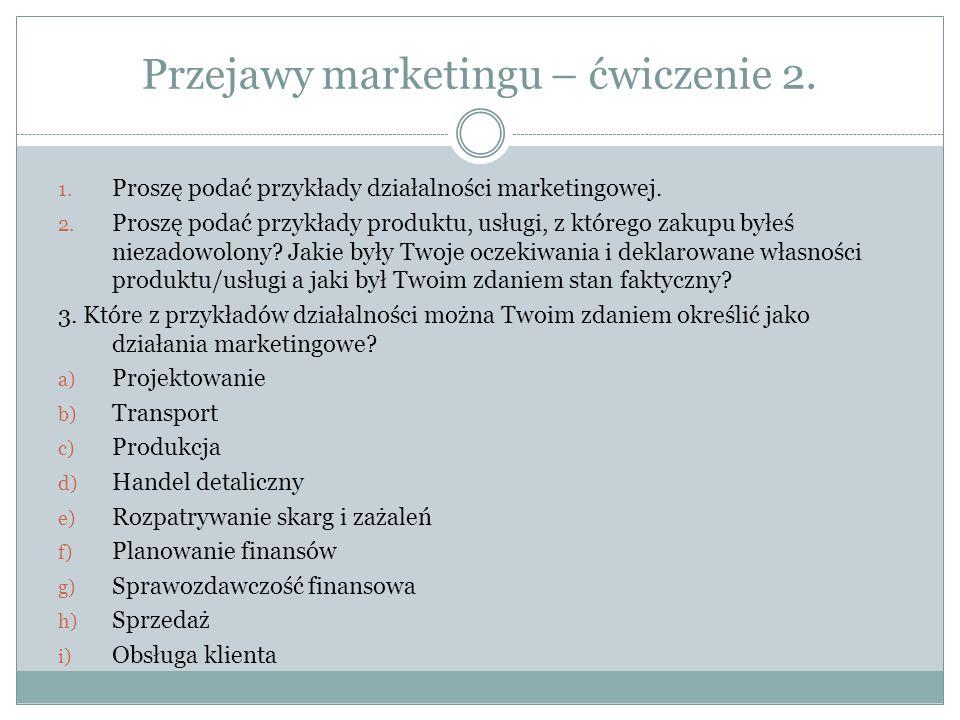 a) Polityka kadrowa b) Ustalanie poziomu cen c) Reklama d) Badania i rozwój e) Promowanie produktów/usług 4.