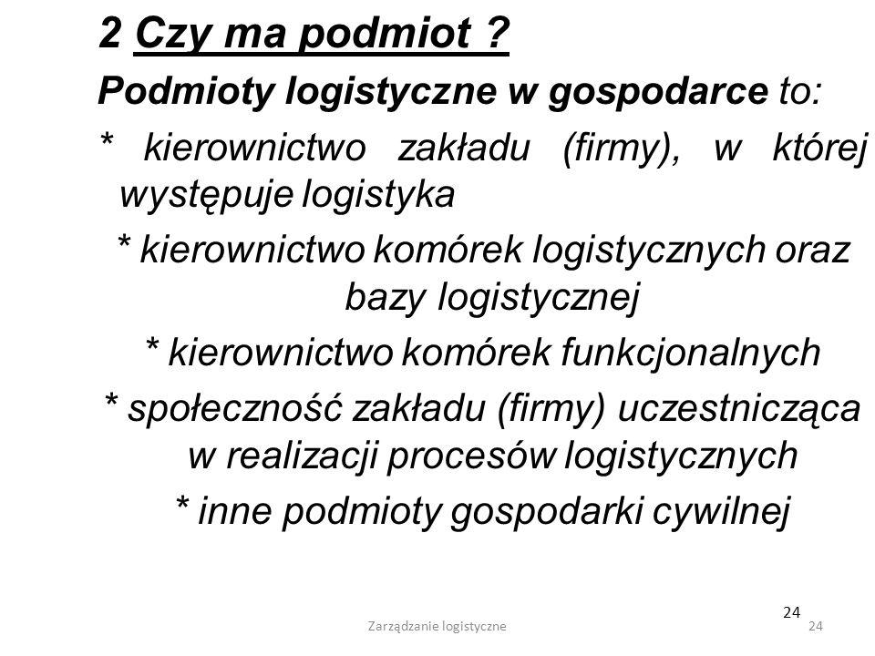 Zarządzanie logistyczne23 By odpowiedzieć na pytanie czy logistykę można uznać za dziedzinę nauki, trzeba znaleźć odpowiedź na następujące pytania: 1.