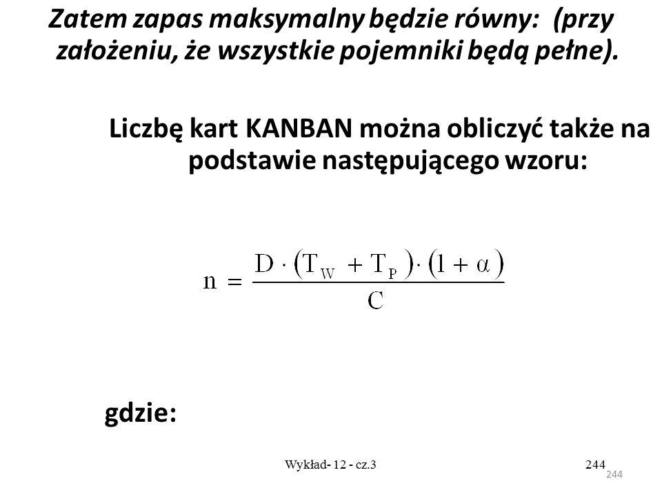 243 Wykład- 12 - cz.3243 gdzie: n - ogólna liczba pojemników i odpowiadająca im liczba kart KANBAN D - popyt na wyroby [szt. /j. czasu] C - liczba wyr