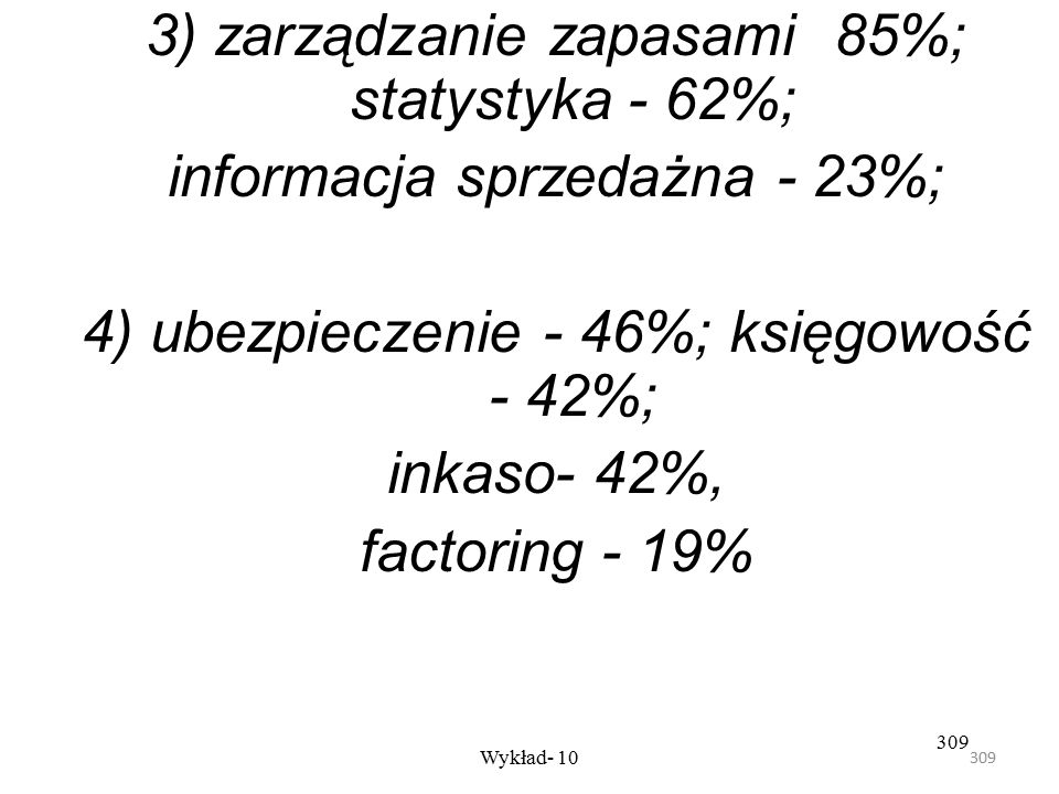 308 Wykład- 10 308 1)przewóz - 96%; składowanie - 92%; dystrybucja - 85%; obsługa JIT - 3%; zaopatrzenie - 65%; pakowanie - 65%; 2) opracowanie zamówi