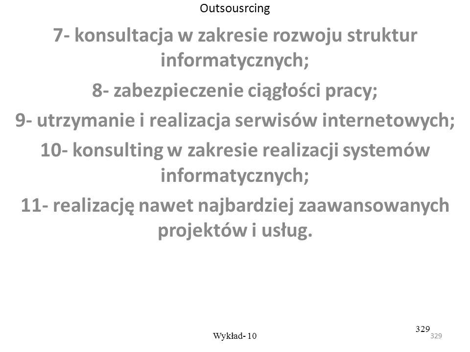 328 Wykład- 10 328 Outsousrcing Usługi informatyczne: 1- pomoc i wspomaganie pracowników hot-line; 2- wspomaganie zarządzania projektem IT; 3- realizo