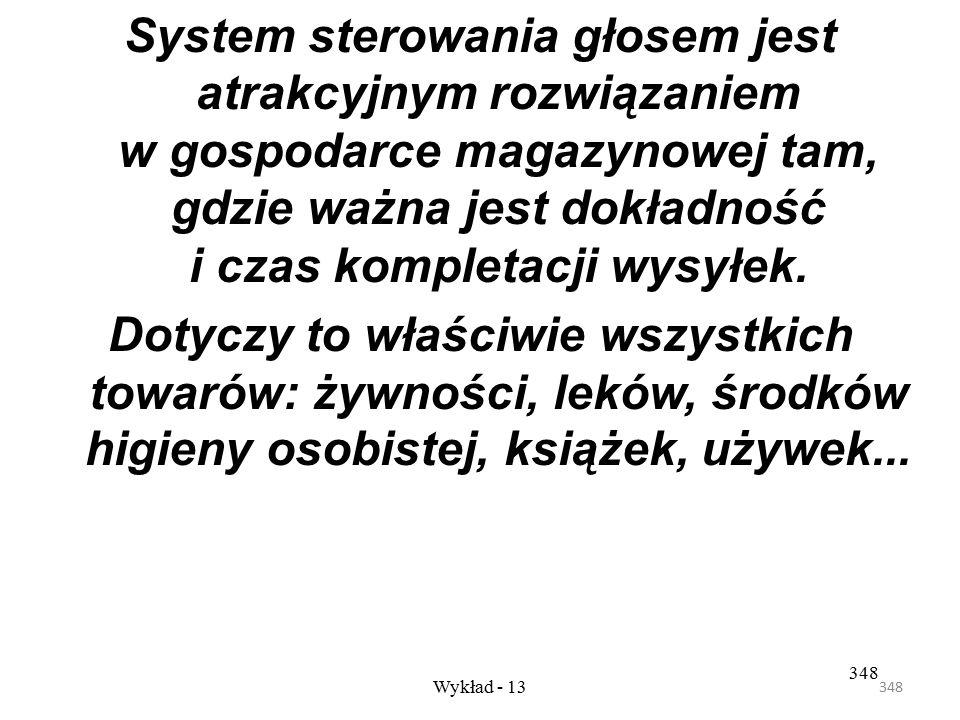 347 Wykład - 13 347 Co to jest system sterowania głosem? System sterowania głosem wykorzystuje głos, najbardziej naturalny dla człowieka sposób wymian