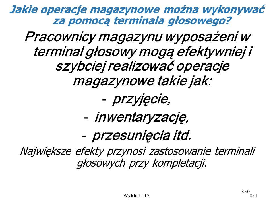 349 Wykład - 13 349 Im większa jest ilość operacji wykonywanych w magazynie, tym większych korzyści można się spodziewać po wdrożeniu systemu sterowan