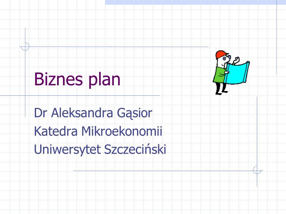 Biznes plan Dr Aleksandra Gąsior Katedra Mikroekonomii Uniwersytet Szczeciński