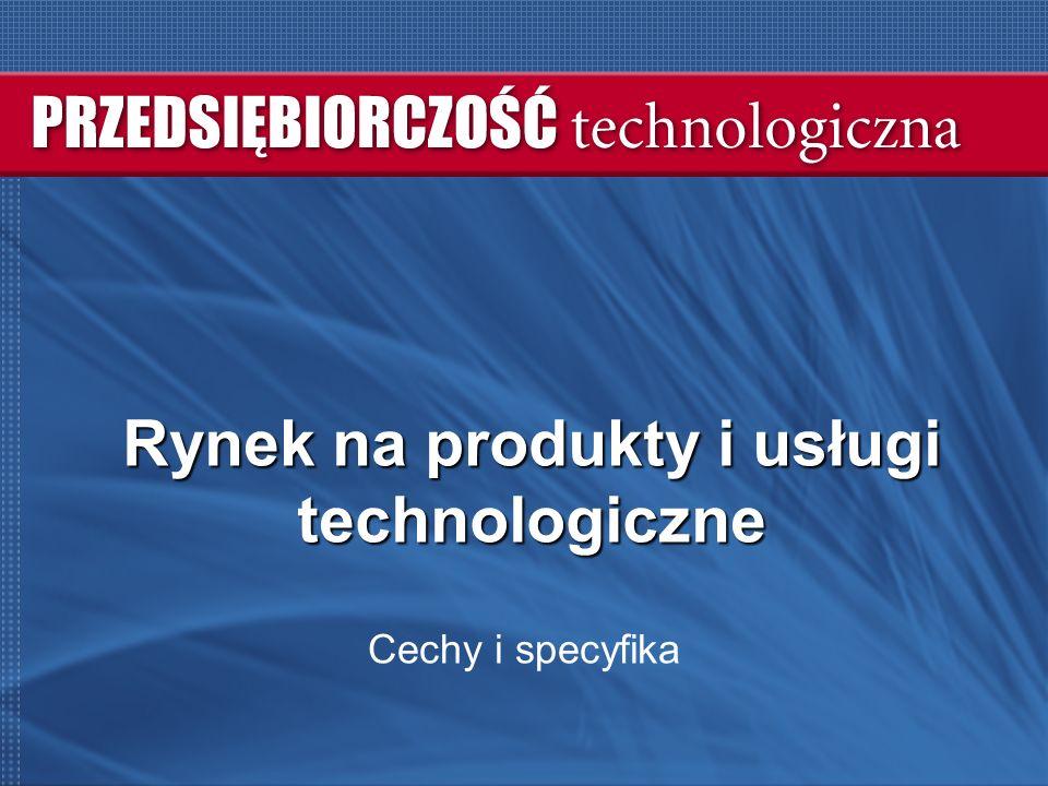 Rynek na produkty i usługi technologiczne Cechy i specyfika
