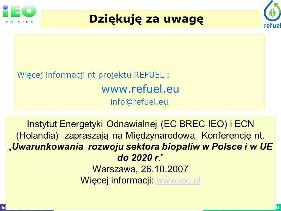 Dziękuję za uwagę Więcej informacji nt projektu REFUEL : www.refuel.eu info@refuel.eu Instytut Energetyki Odnawialnej (EC BREC IEO) i ECN (Holandia) zapraszają na Międzynarodową Konferencję nt.