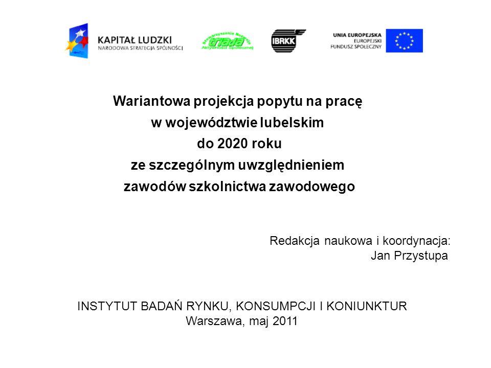 Wariantowa projekcja popytu na pracę w województwie lubelskim do 2020 roku ze szczególnym uwzględnieniem zawodów szkolnictwa zawodowego Redakcja nauko