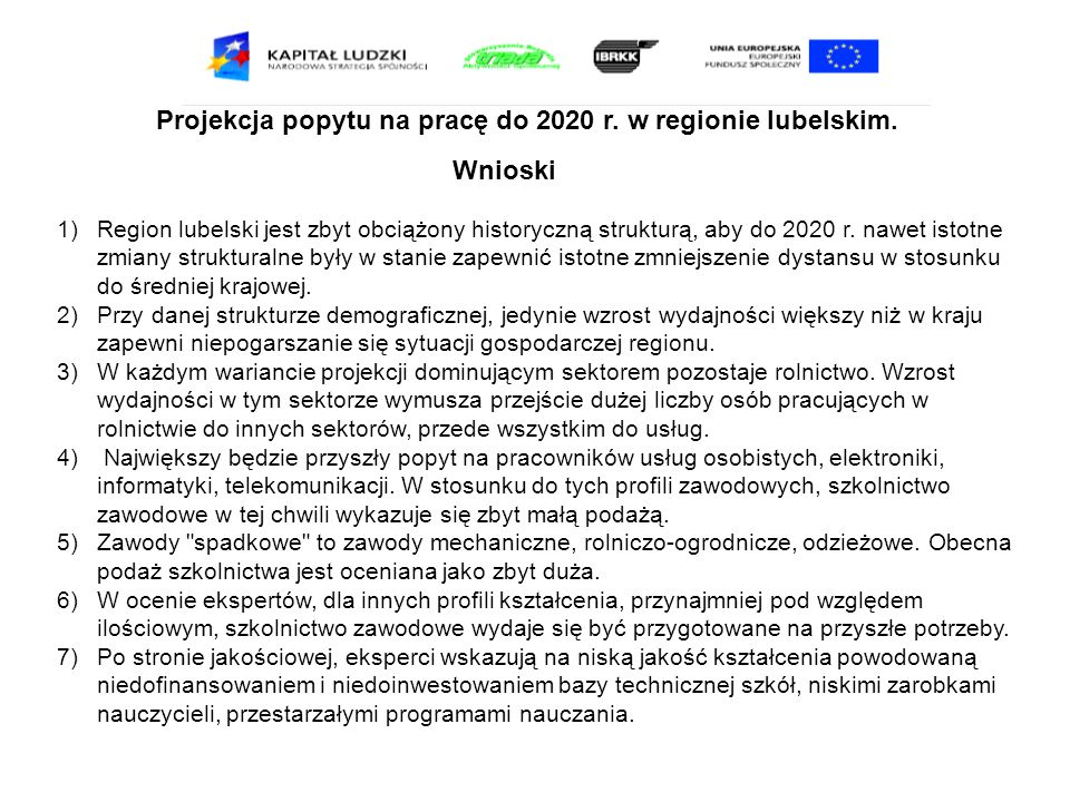 Projekcja popytu na pracę do 2020 r. w regionie lubelskim. Wnioski 1)Region lubelski jest zbyt obciążony historyczną strukturą, aby do 2020 r. nawet i