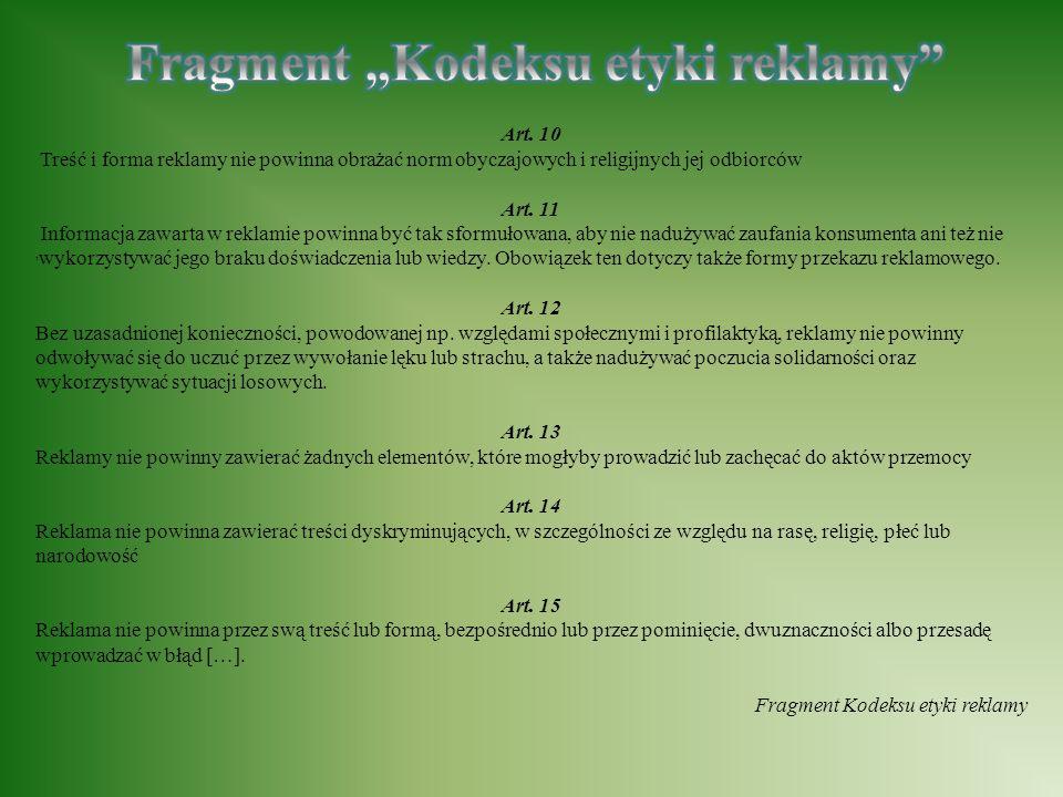 Art. 10 Treść i forma reklamy nie powinna obrażać norm obyczajowych i religijnych jej odbiorców Art. 11 Informacja zawarta w reklamie powinna być tak