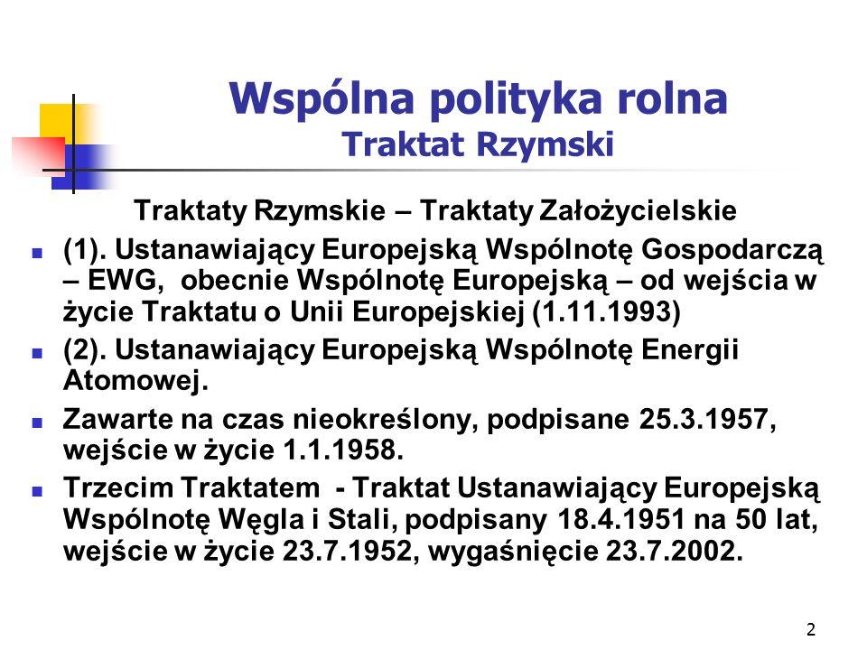2 Wspólna polityka rolna Traktat Rzymski Traktaty Rzymskie – Traktaty Założycielskie (1).