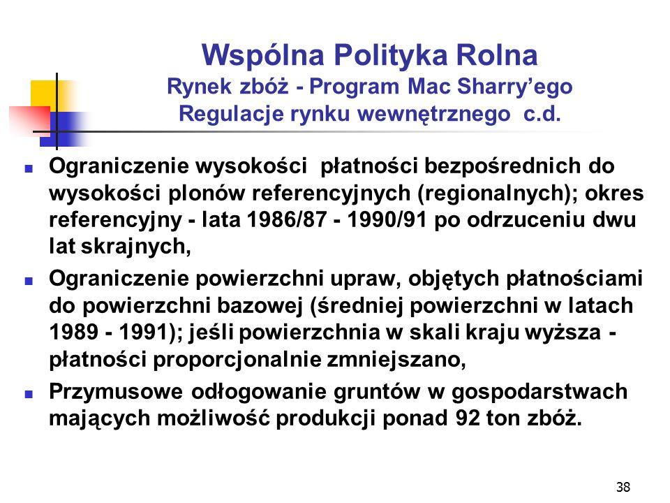 38 Wspólna Polityka Rolna Rynek zbóż - Program Mac Sharry'ego Regulacje rynku wewnętrznego c.d.