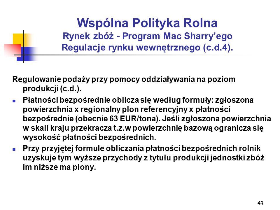 43 Wspólna Polityka Rolna Rynek zbóż - Program Mac Sharry'ego Regulacje rynku wewnętrznego (c.d.4).