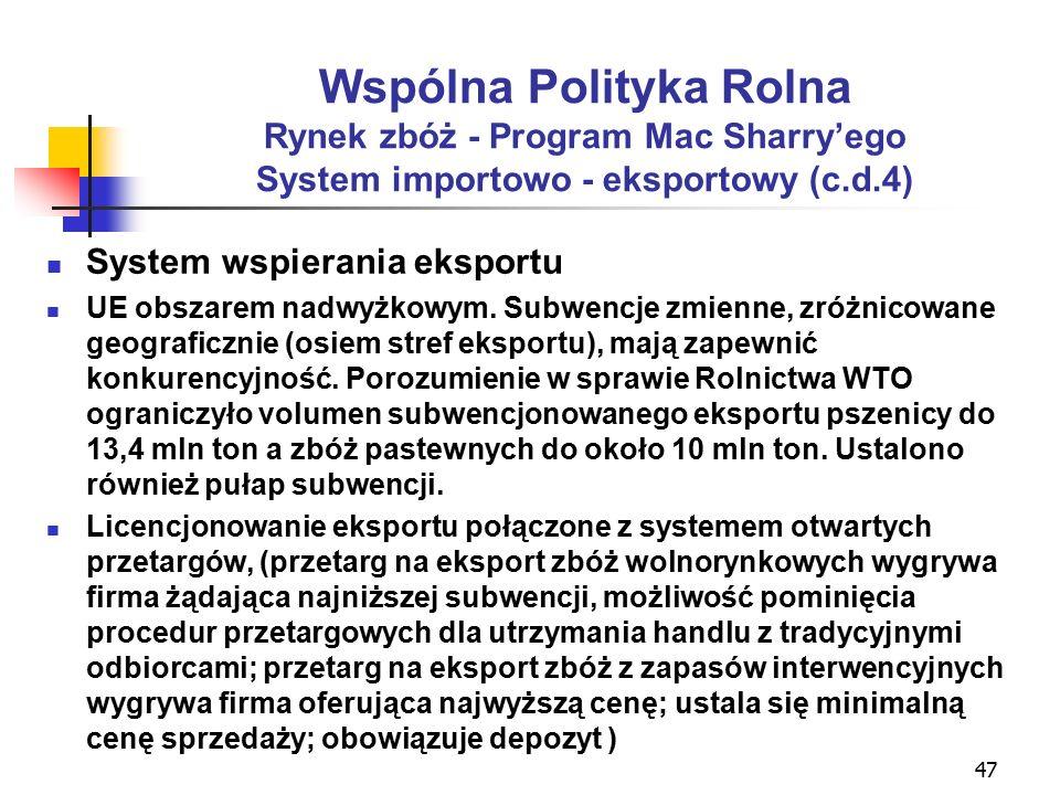 47 Wspólna Polityka Rolna Rynek zbóż - Program Mac Sharry'ego System importowo - eksportowy (c.d.4) System wspierania eksportu UE obszarem nadwyżkowym.